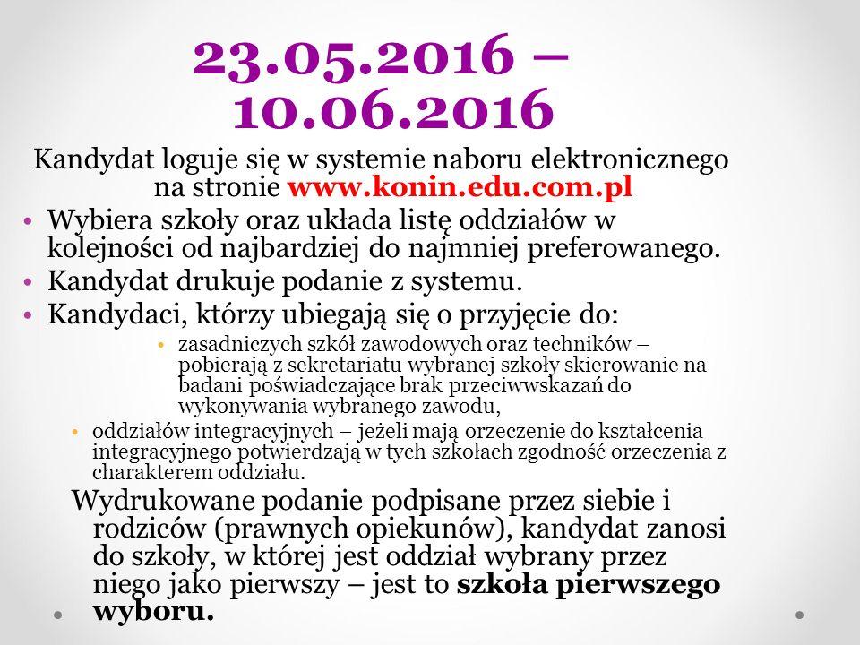 23.05.2016 – 10.06.2016 Kandydat loguje się w systemie naboru elektronicznego na stronie www.konin.edu.com.pl Wybiera szkoły oraz układa listę oddział