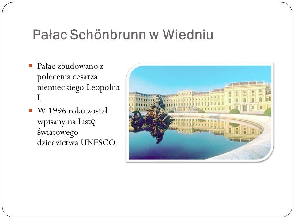 Pałac Schönbrunn w Wiedniu Pałac zbudowano z polecenia cesarza niemieckiego Leopolda I.