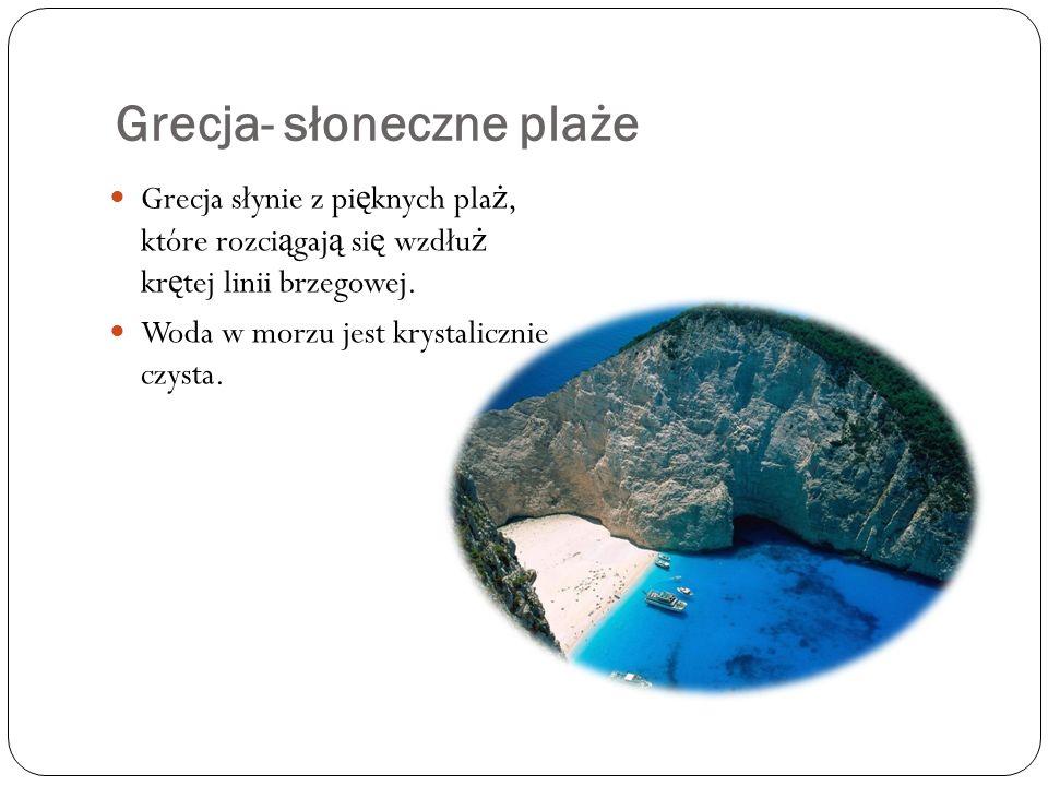 Grecja- słoneczne plaże Grecja słynie z pi ę knych pla ż, które rozci ą gaj ą si ę wzdłu ż kr ę tej linii brzegowej.