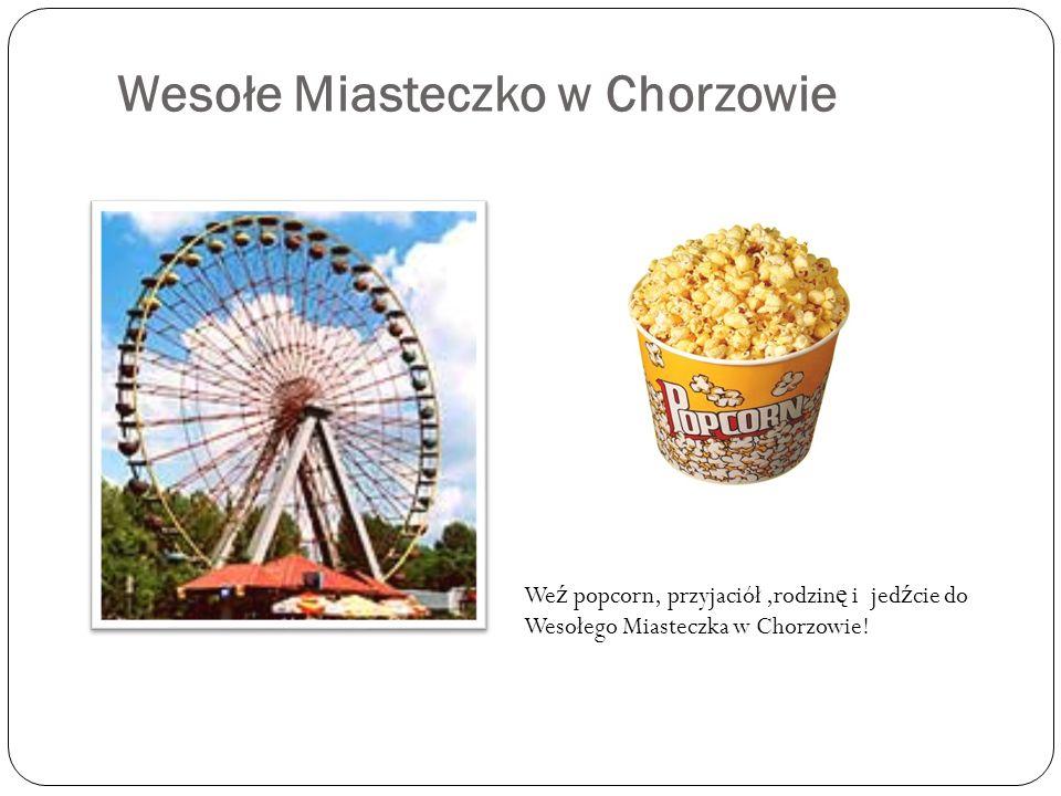Wesołe Miasteczko w Chorzowie We ź popcorn, przyjaciół,rodzin ę i jed ź cie do Wesołego Miasteczka w Chorzowie!