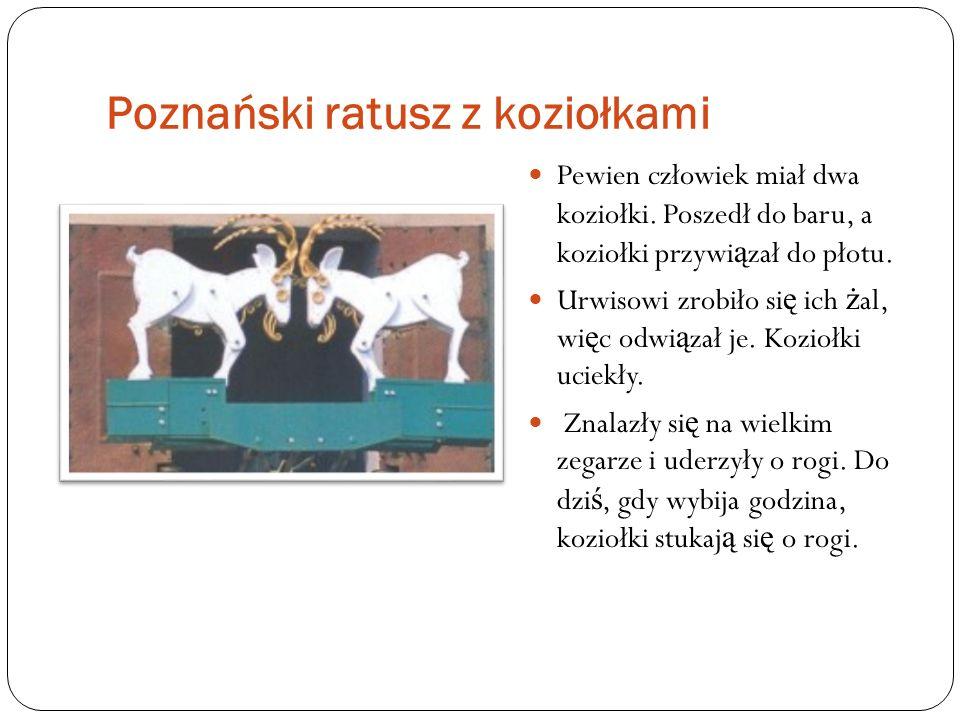 Poznański ratusz z koziołkami Pewien człowiek miał dwa koziołki.