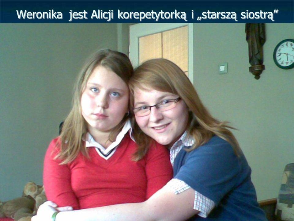 """Weronika jest Alicji korepetytorką i """"starszą siostrą"""