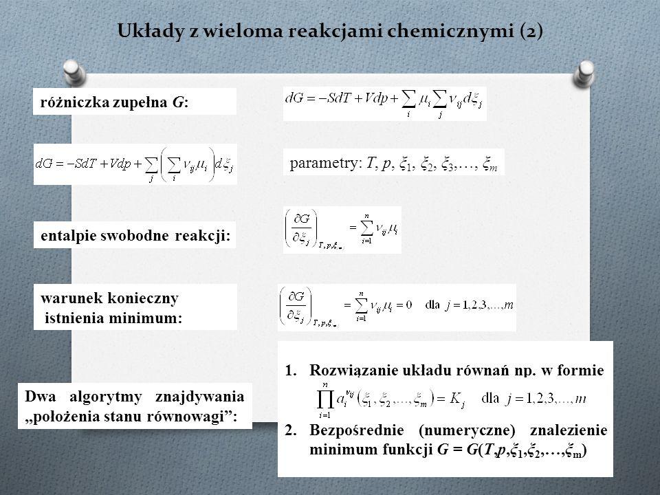 """Układy z wieloma reakcjami chemicznymi (2) warunek konieczny istnienia minimum: różniczka zupełna G: entalpie swobodne reakcji: Dwa algorytmy znajdywania """"położenia stanu równowagi : 1.Rozwiązanie układu równań np."""