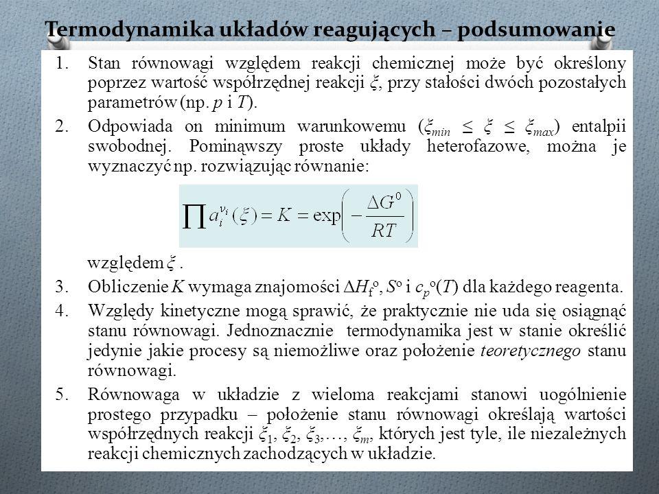 Termodynamika układów reagujących – podsumowanie 1.Stan równowagi względem reakcji chemicznej może być określony poprzez wartość współrzędnej reakcji ξ, przy stałości dwóch pozostałych parametrów (np.