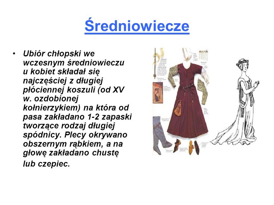Średniowiecze Ubiór chłopski we wczesnym średniowieczu u kobiet składał się najczęściej z długiej płóciennej koszuli (od XV w. ozdobionej kołnierzykie