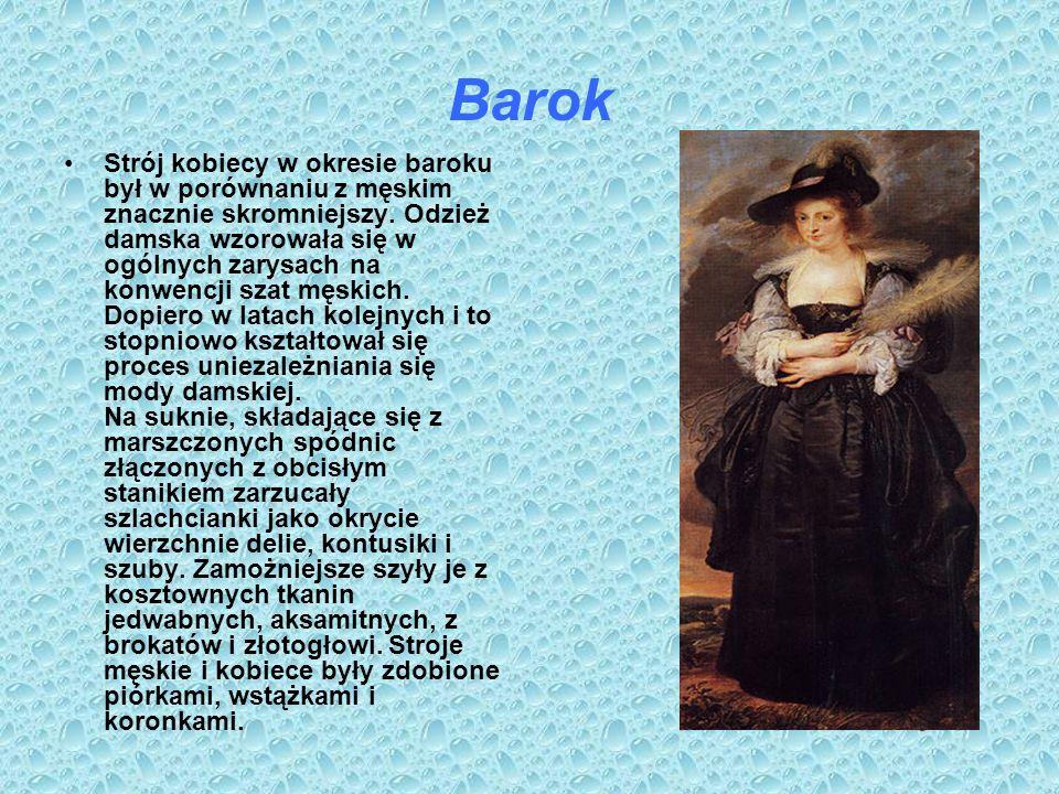 Barok Strój kobiecy w okresie baroku był w porównaniu z męskim znacznie skromniejszy. Odzież damska wzorowała się w ogólnych zarysach na konwencji sza