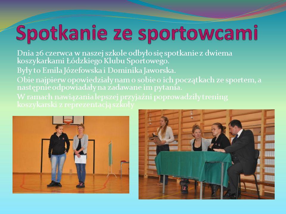Dnia 26 czerwca w naszej szkole odbyło się spotkanie z dwiema koszykarkami Łódzkiego Klubu Sportowego.