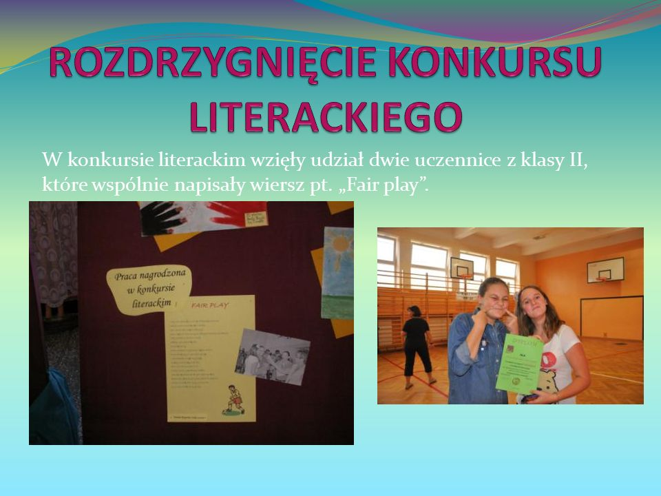 W konkursie literackim wzięły udział dwie uczennice z klasy II, które wspólnie napisały wiersz pt.
