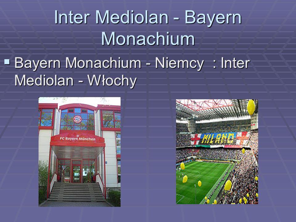 Inter Mediolan - Bayern Monachium  Bayern Monachium - Niemcy : Inter Mediolan - Włochy