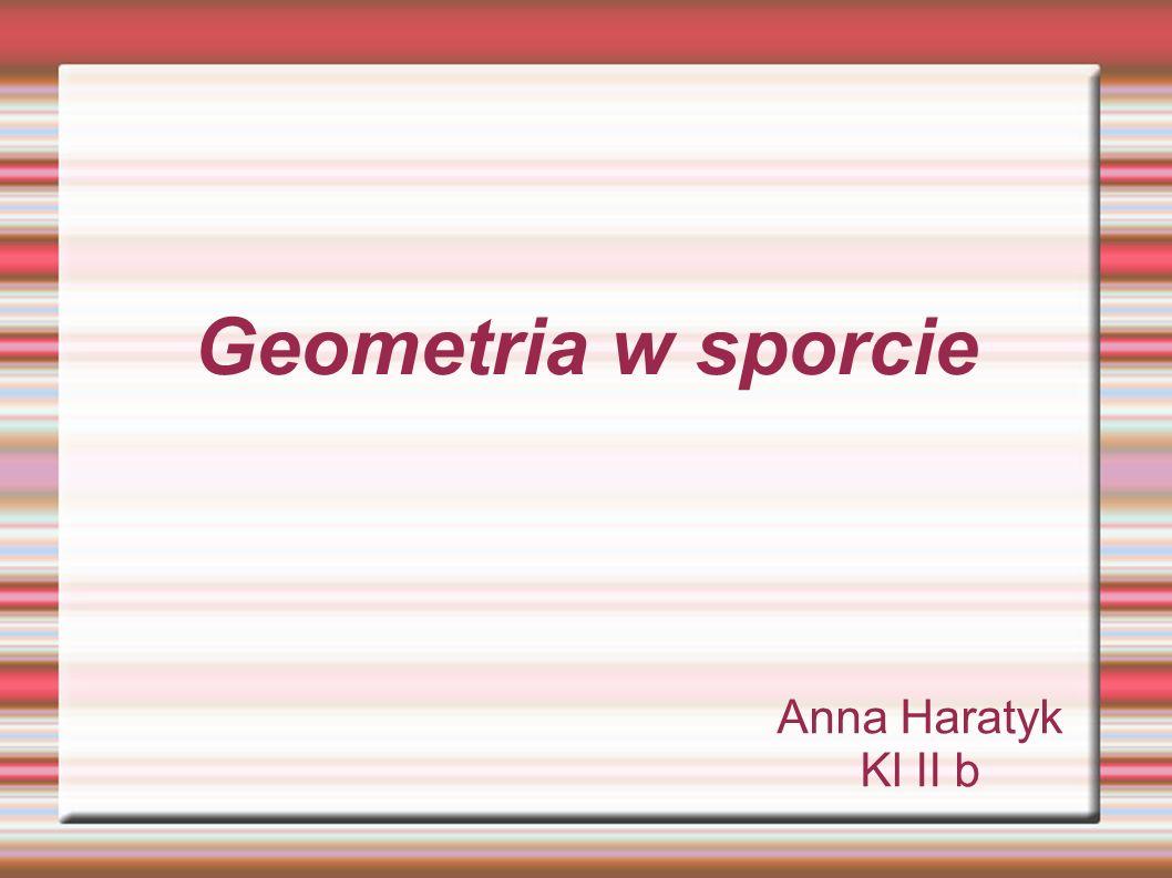 Geometria w sporcie Anna Haratyk Kl II b