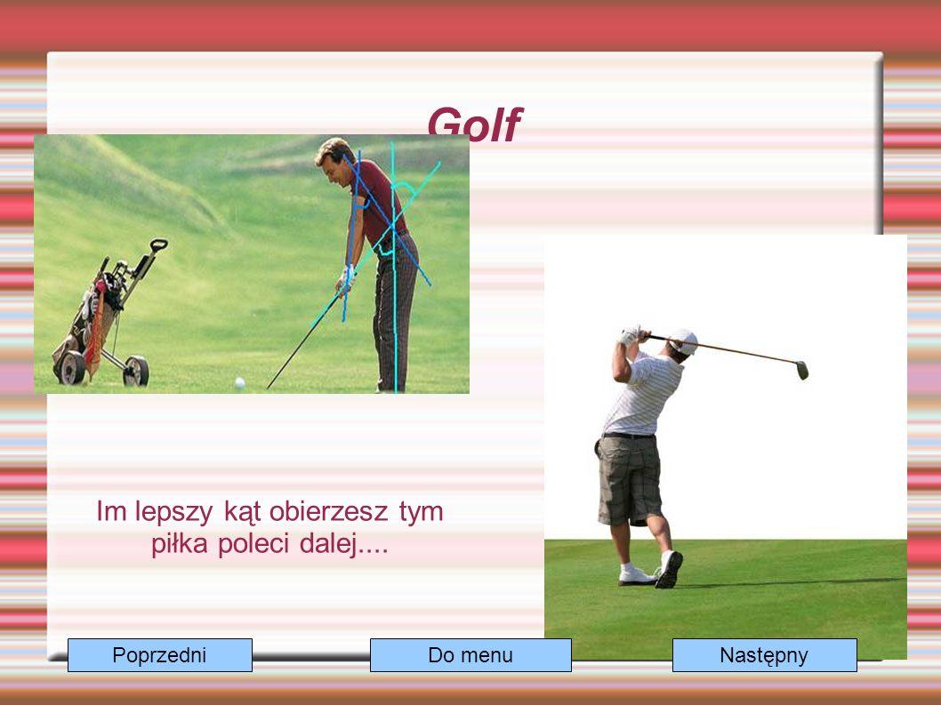 Golf Im lepszy kąt obierzesz tym piłka poleci dalej.... Do menuNastępnyPoprzedni