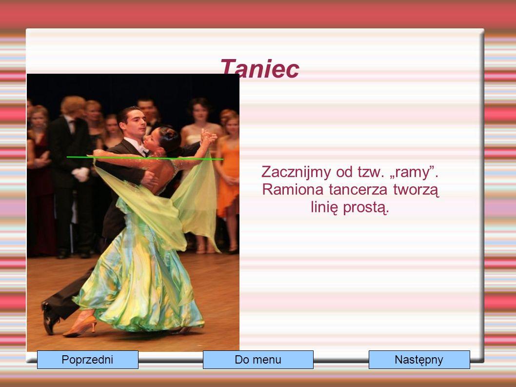 """Taniec Zacznijmy od tzw. """"ramy . Ramiona tancerza tworzą linię prostą. Do menuNastępnyPoprzedni"""