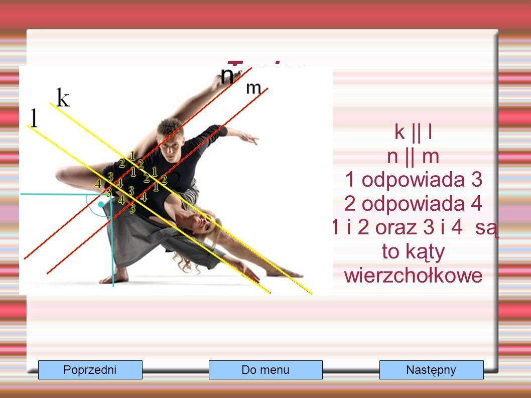 Taniec k || l n || m 1 odpowiada 3 2 odpowiada 4 1 i 2 oraz 3 i 4 są to kąty wierzchołkowe Do menuNastępnyPoprzedni