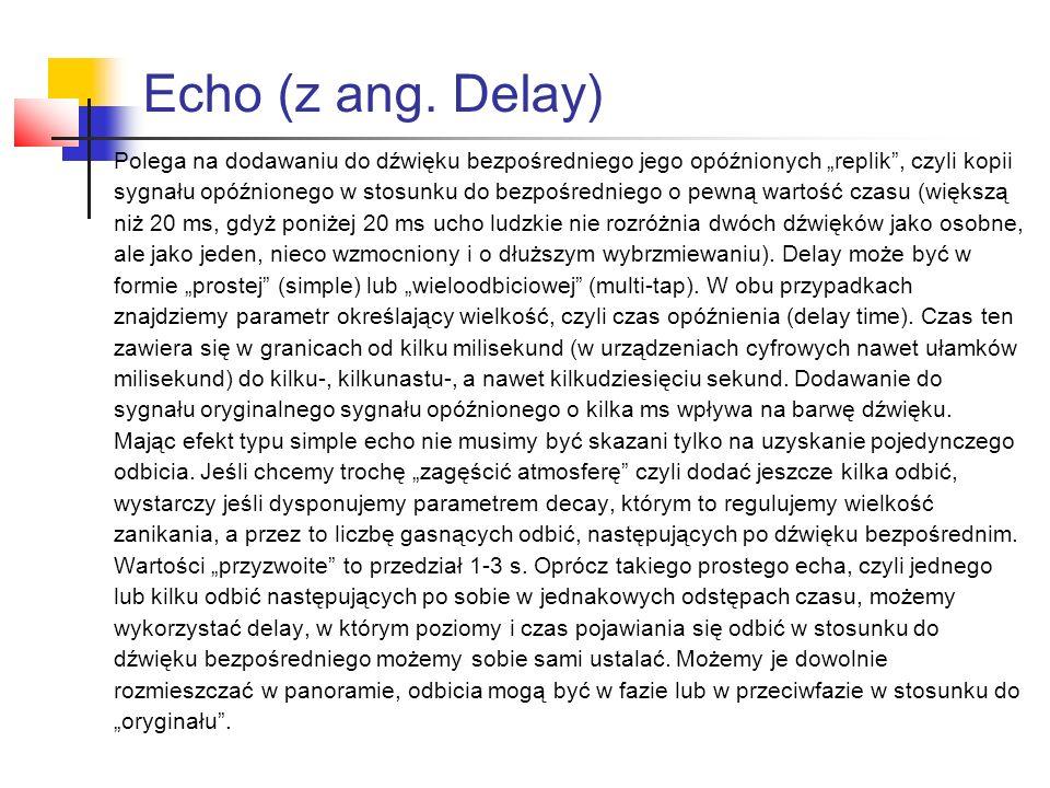 """Echo (z ang. Delay) Polega na dodawaniu do dźwięku bezpośredniego jego opóźnionych """"replik"""", czyli kopii sygnału opóźnionego w stosunku do bezpośredni"""