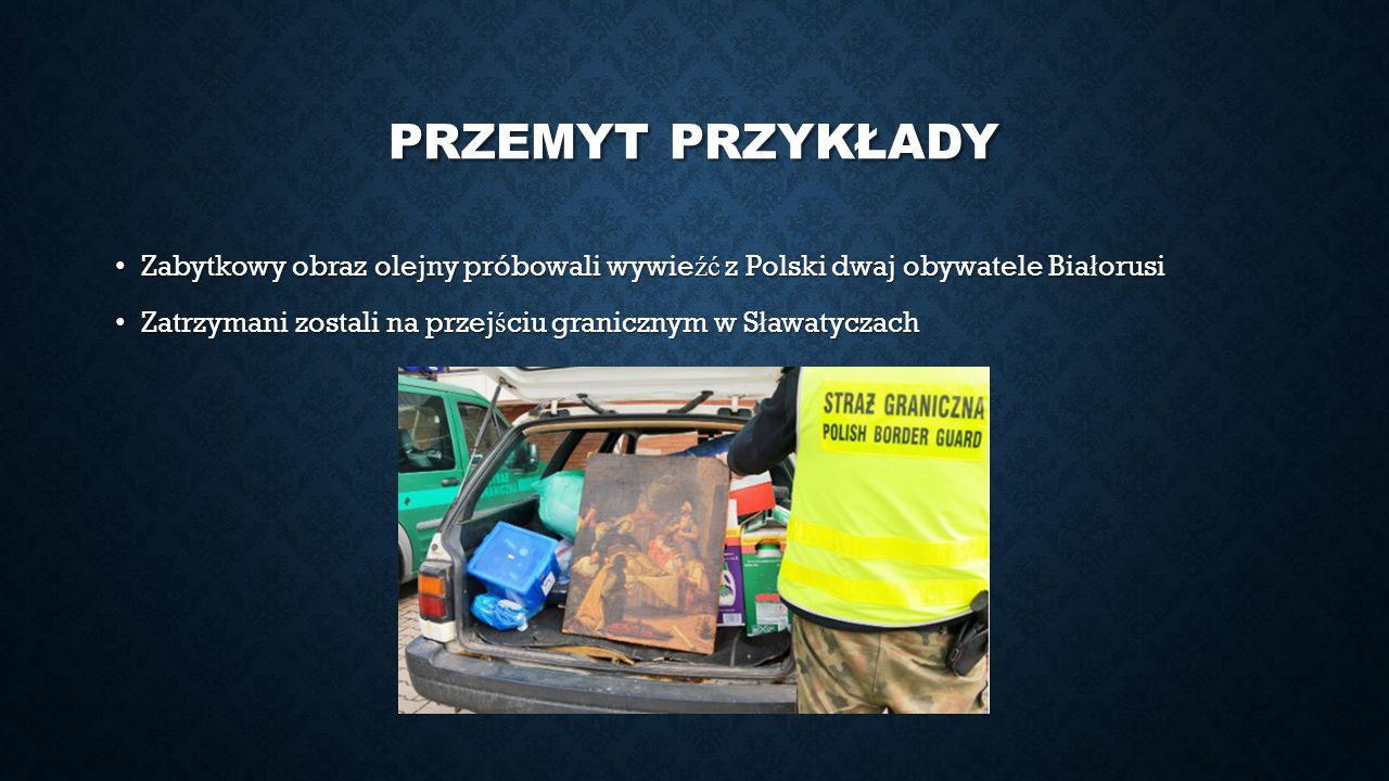 PRZEMYT PRZYKŁADY Zabytkowy obraz olejny próbowali wywie źć z Polski dwaj obywatele Bia ł orusi Zabytkowy obraz olejny próbowali wywie źć z Polski dwa