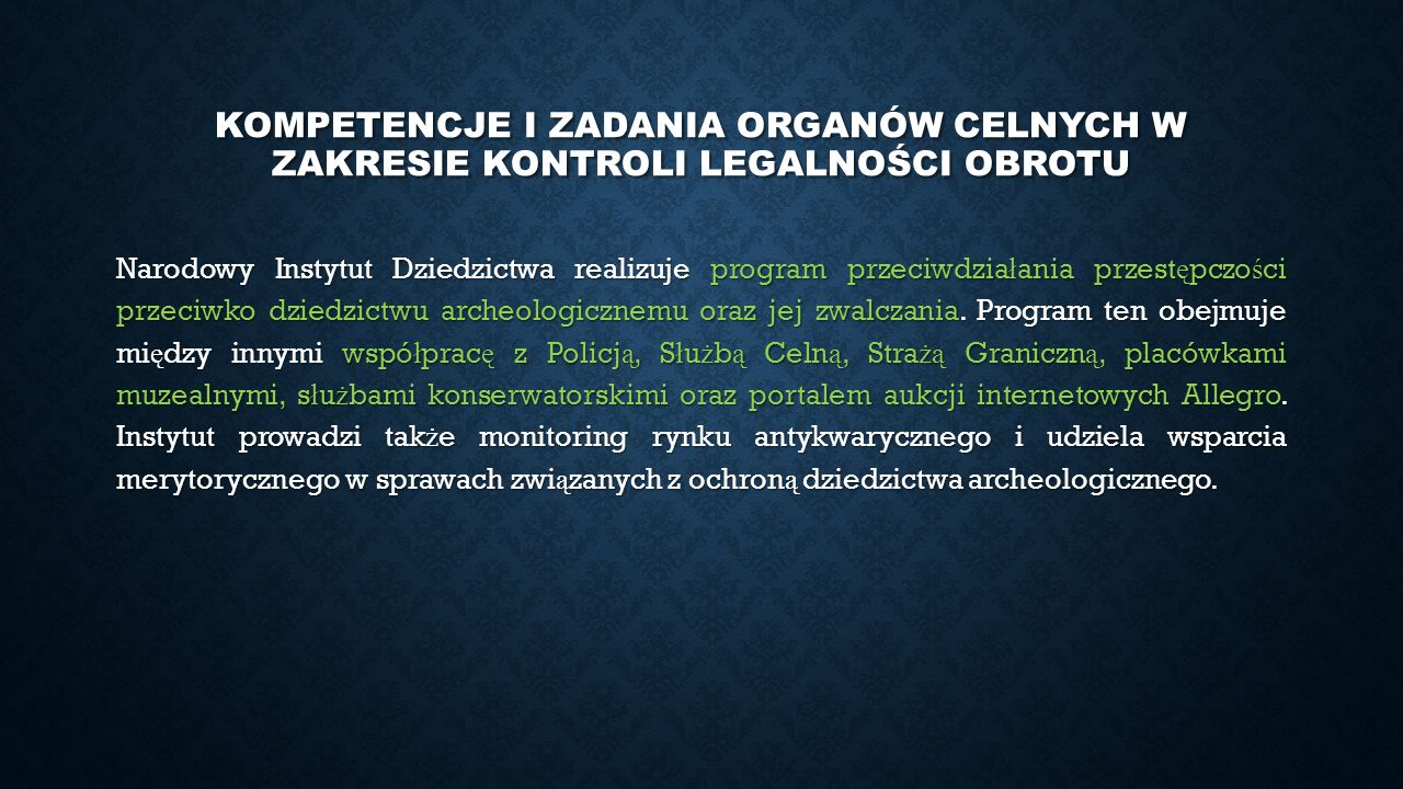KOMPETENCJE I ZADANIA ORGANÓW CELNYCH W ZAKRESIE KONTROLI LEGALNOŚCI OBROTU Narodowy Instytut Dziedzictwa realizuje program przeciwdzia ł ania przest