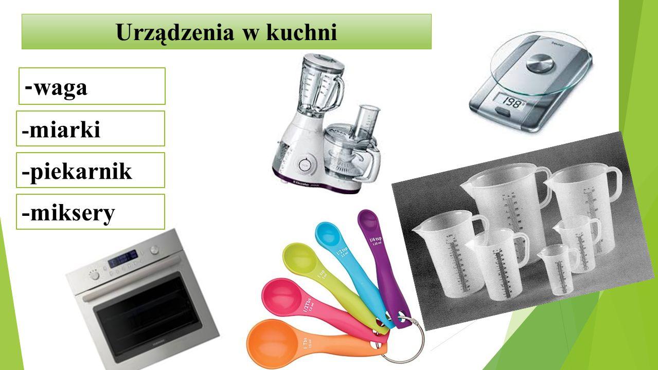 Urządzenia w kuchni - miarki -piekarnik -miksery - waga