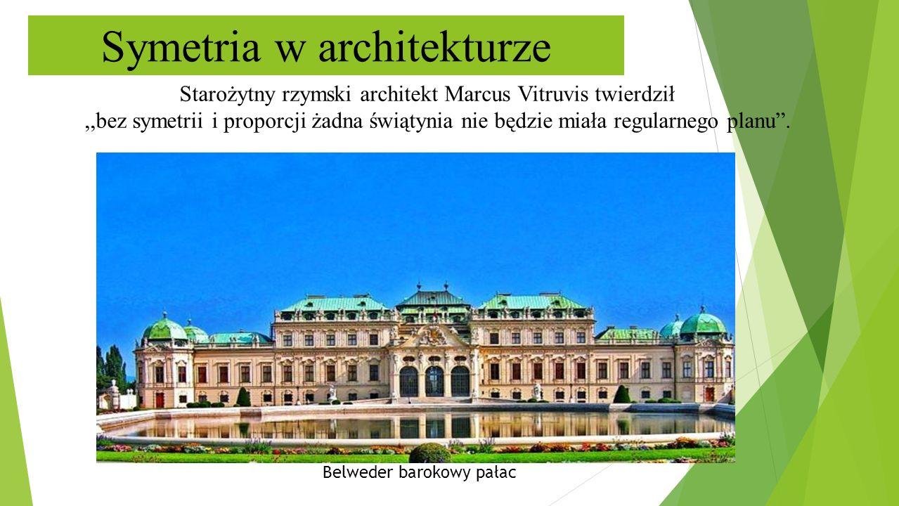 Symetria w architekturze Starożytny rzymski architekt Marcus Vitruvis twierdził,,bez symetrii i proporcji żadna świątynia nie będzie miała regularnego