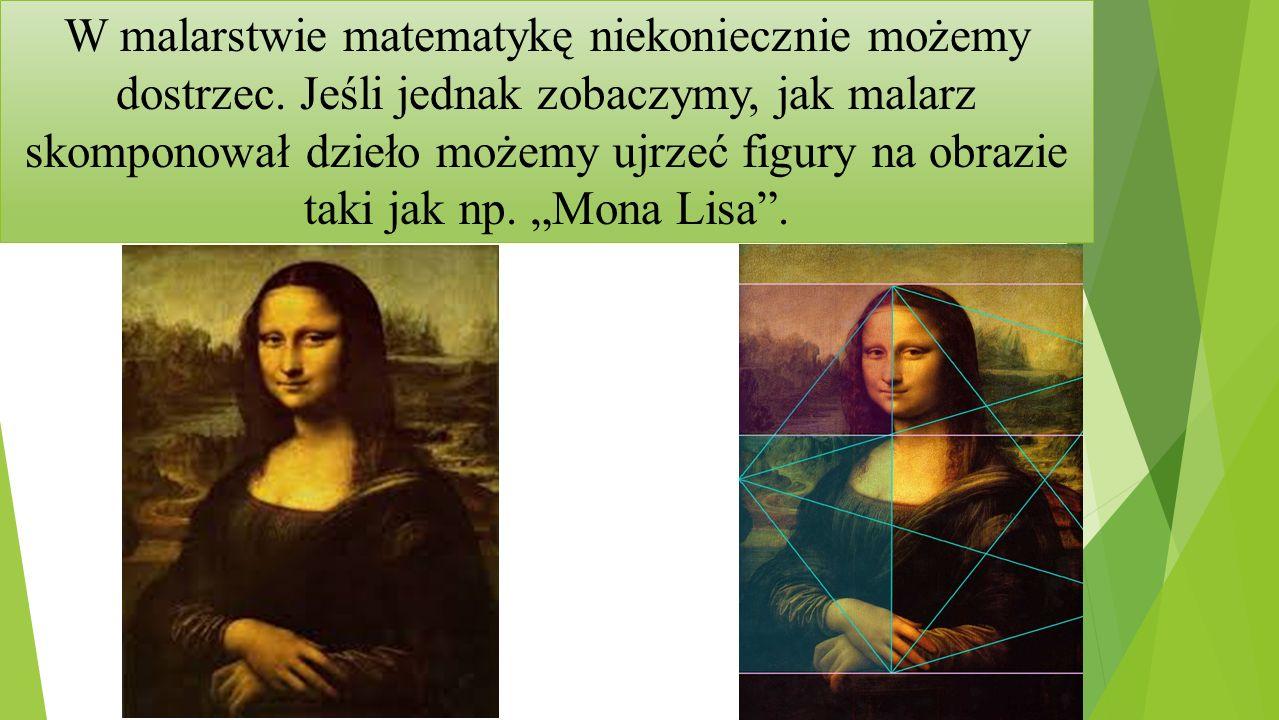 W malarstwie matematykę niekoniecznie możemy dostrzec. Jeśli jednak zobaczymy, jak malarz skomponował dzieło możemy ujrzeć figury na obrazie taki jak