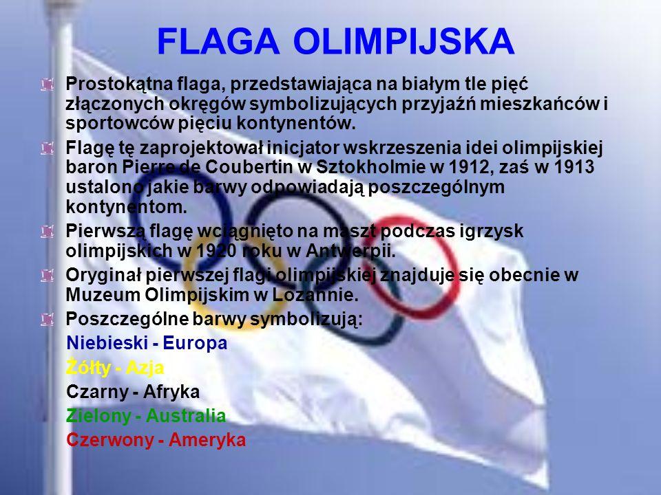 FLAGA OLIMPIJSKA Prostokątna flaga, przedstawiająca na białym tle pięć złączonych okręgów symbolizujących przyjaźń mieszkańców i sportowców pięciu kon