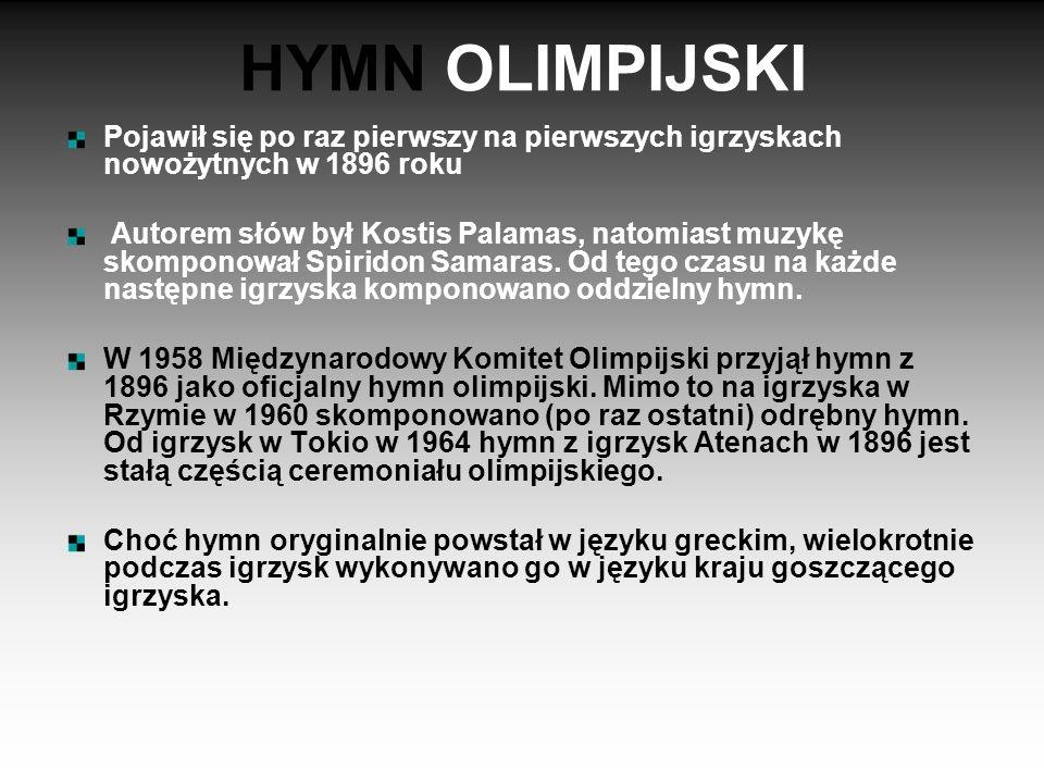 HYMN OLIMPIJSKI Pojawił się po raz pierwszy na pierwszych igrzyskach nowożytnych w 1896 roku Autorem słów był Kostis Palamas, natomiast muzykę skompon