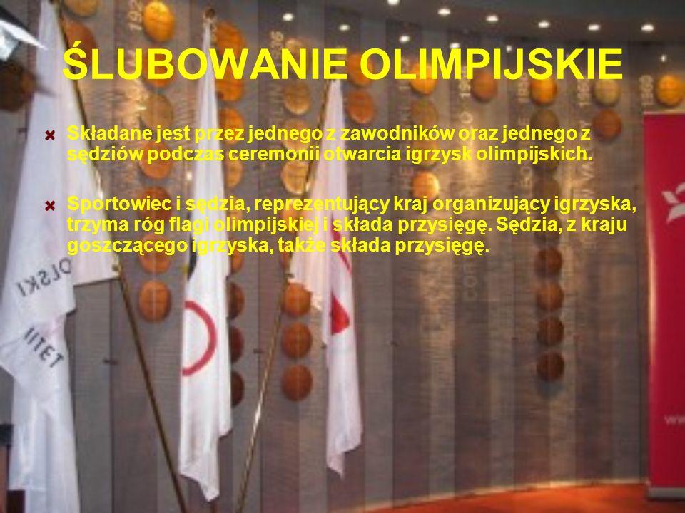 ŚLUBOWANIE OLIMPIJSKIE Składane jest przez jednego z zawodników oraz jednego z sędziów podczas ceremonii otwarcia igrzysk olimpijskich. Sportowiec i s