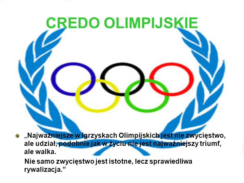 """CREDO OLIMPIJSKIE """" Najważniejsze w Igrzyskach Olimpijskich jest nie zwycięstwo, ale udział, podobnie jak w życiu nie jest najważniejszy triumf, ale w"""