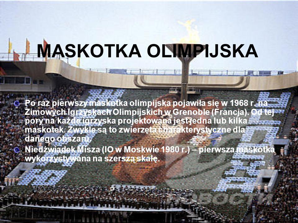 MASKOTKA OLIMPIJSKA Po raz pierwszy maskotka olimpijska pojawiła się w 1968 r. na Zimowych Igrzyskach Olimpijskich w Grenoble (Francja). Od tej pory n
