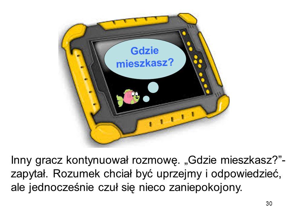 29 Wtedy nagle tablet zadźwięczał i na ekranie pojawiła się wiadomość. Inny gracz próbował porozmawiać z Rozumkiem. Rozumek czuł się podekscytowany. C