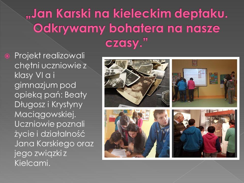  Projekt realizowali chętni uczniowie z klasy VI a i gimnazjum pod opieką pań: Beaty Długosz i Krystyny Maciągowskiej. Uczniowie poznali życie i dzia