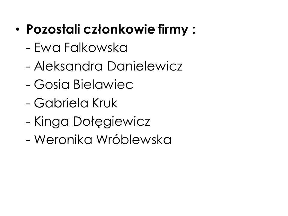 Pozostali członkowie firmy : - Ewa Falkowska - Aleksandra Danielewicz - Gosia Bielawiec - Gabriela Kruk - Kinga Dołęgiewicz - Weronika Wróblewska