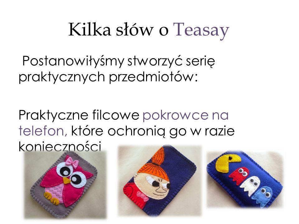 Kilka słów o Teasay Postanowiłyśmy stworzyć serię praktycznych przedmiotów: Praktyczne filcowe pokrowce na telefon, które ochronią go w razie konieczności
