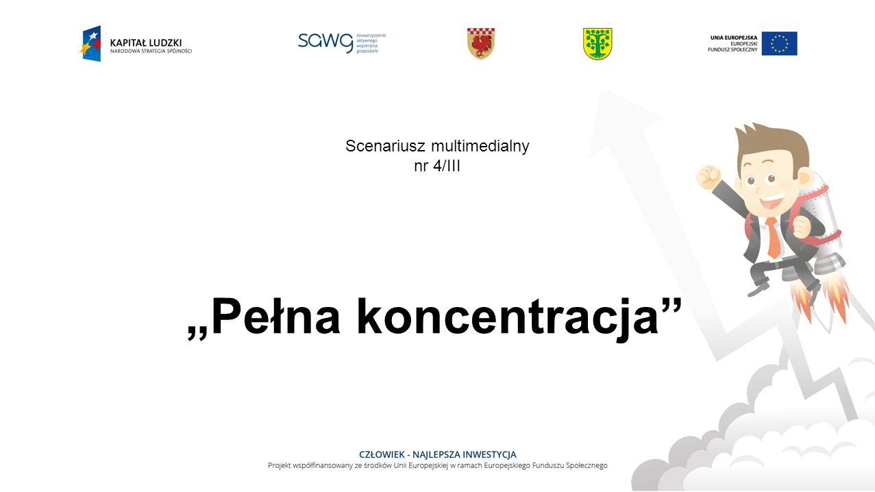 """""""Pełna koncentracja Scenariusz multimedialny nr 4/III"""