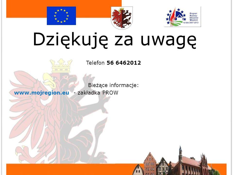 KONTAKT Telefon 56 6462012 Bieżące informacje: www.mojregion.eu - zakładka PROW Dziękuję za uwagę