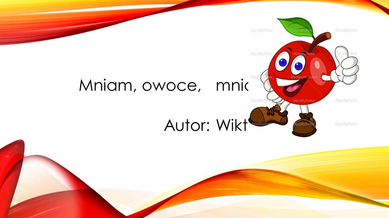 Mniam, owoce, mniam, mniam, warzywa Autor: Wiktoria Guzdek