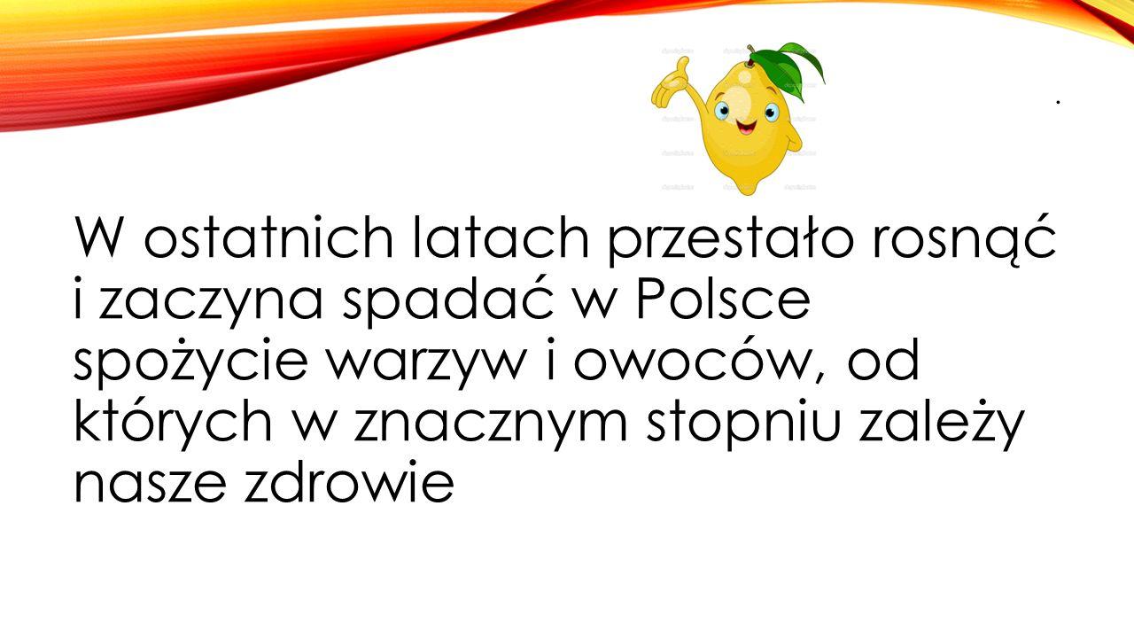 . W ostatnich latach przestało rosnąć i zaczyna spadać w Polsce spożycie warzyw i owoców, od których w znacznym stopniu zależy nasze zdrowie