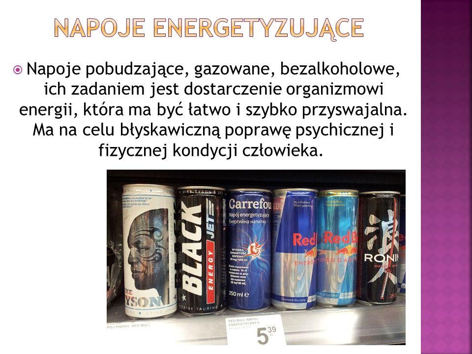  Napoje pobudzające, gazowane, bezalkoholowe, ich zadaniem jest dostarczenie organizmowi energii, która ma być łatwo i szybko przyswajalna.