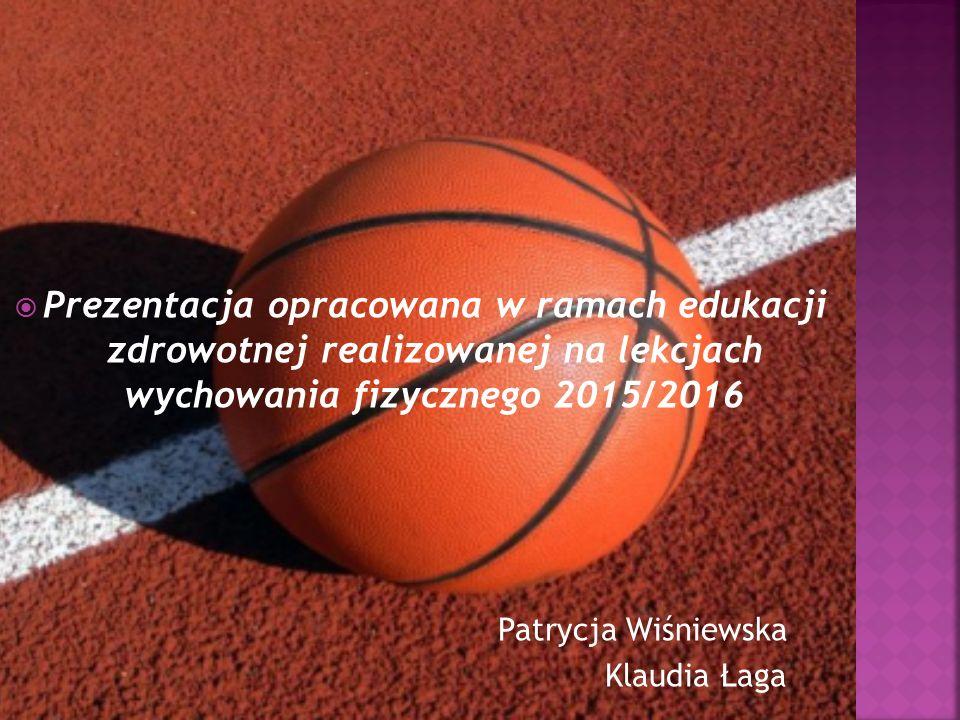  Prezentacja opracowana w ramach edukacji zdrowotnej realizowanej na lekcjach wychowania fizycznego 2015/2016 Patrycja Wiśniewska Klaudia Łaga