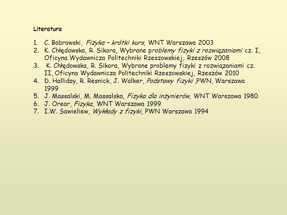 Literatura 1.C. Bobrowski, Fizyka – krótki kurs, WNT Warszawa 2003 2.K. Chłędowska, R. Sikora, Wybrane problemy fizyki z rozwiązaniami cz. I, Oficyna