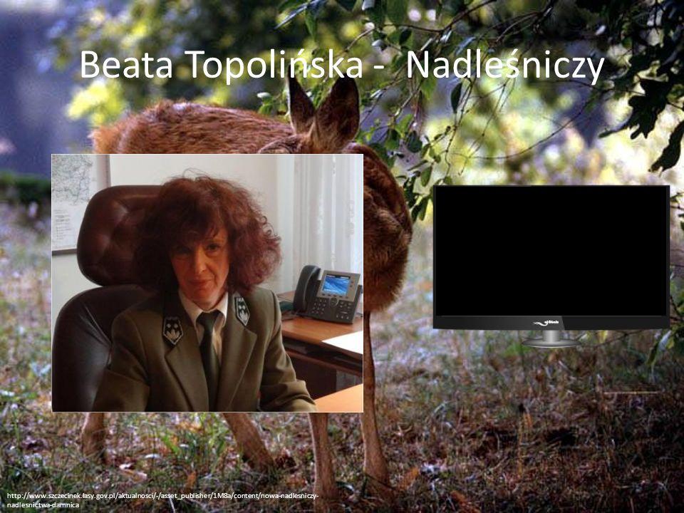 Beata Topolińska - Nadleśniczy http://www.szczecinek.lasy.gov.pl/aktualnosci/-/asset_publisher/1M8a/content/nowa-nadlesniczy- nadlesnictwa-damnica