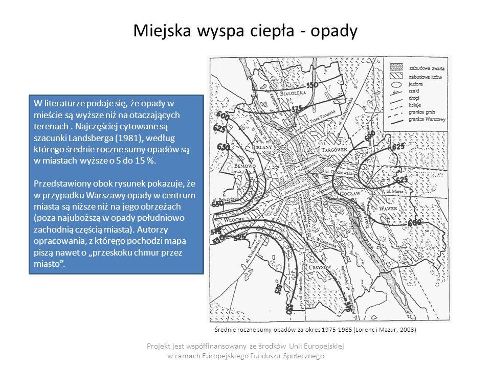 Projekt jest współfinansowany ze środków Unii Europejskiej w ramach Europejskiego Funduszu Społecznego Miejska wyspa ciepła - opady Średnie roczne sumy opadów za okres 1975-1985 (Lorenc i Mazur, 2003) W literaturze podaje się, że opady w mieście są wyższe niż na otaczających terenach.