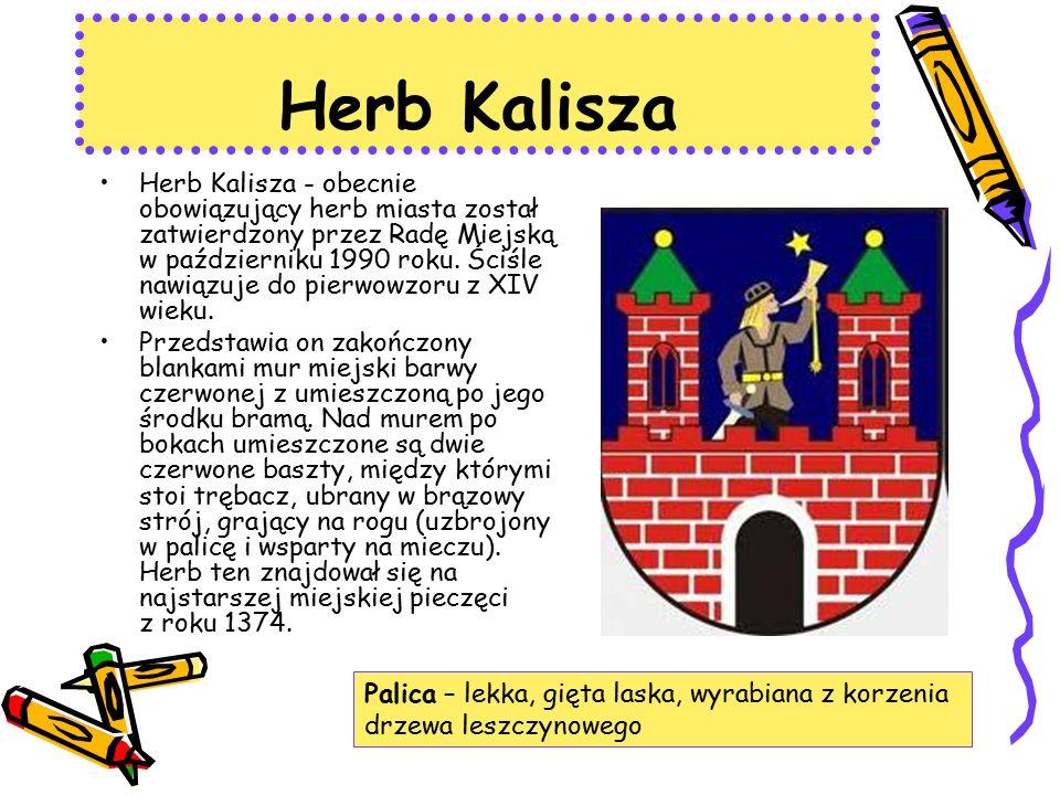 Herb Kalisza Herb Kalisza - obecnie obowiązujący herb miasta został zatwierdzony przez Radę Miejską w październiku 1990 roku.