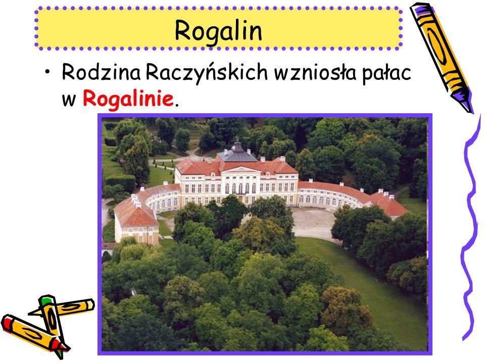 Rogalin Rodzina Raczyńskich wzniosła pałac w Rogalinie.