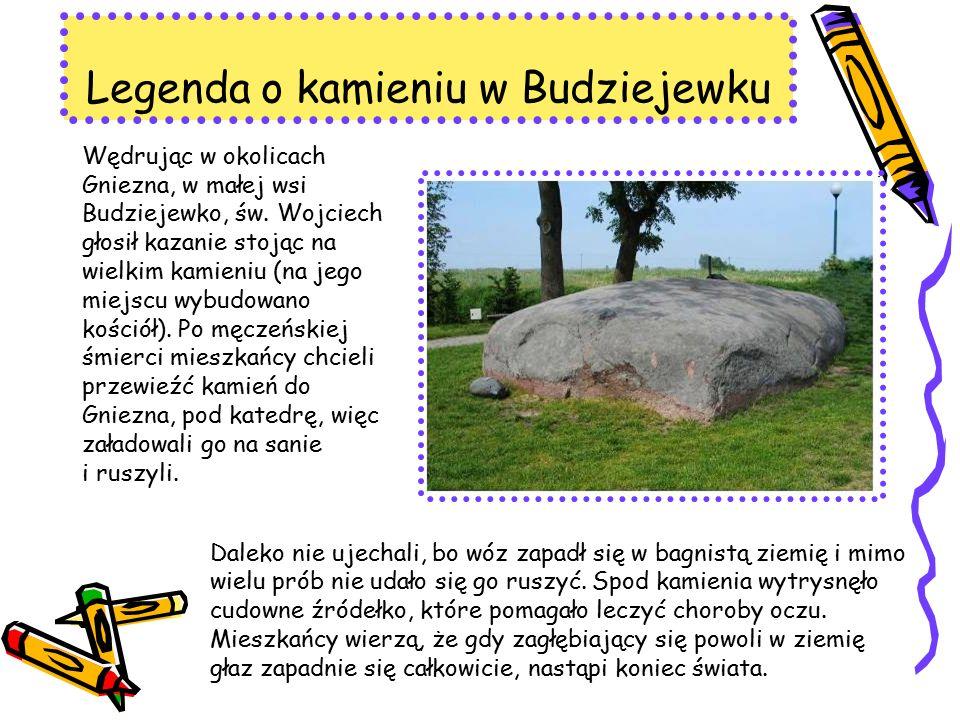 Legenda o kamieniu w Budziejewku Daleko nie ujechali, bo wóz zapadł się w bagnistą ziemię i mimo wielu prób nie udało się go ruszyć.