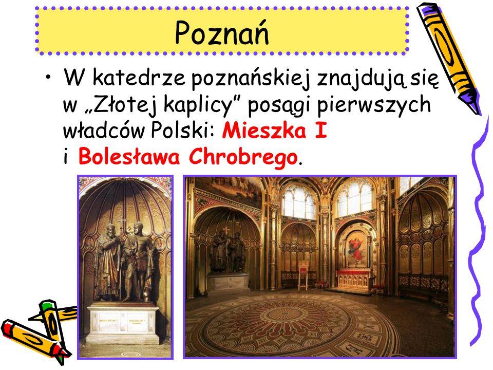 """Poznań W katedrze poznańskiej znajdują się w """"Złotej kaplicy posągi pierwszych władców Polski: Mieszka I i Bolesława Chrobrego."""