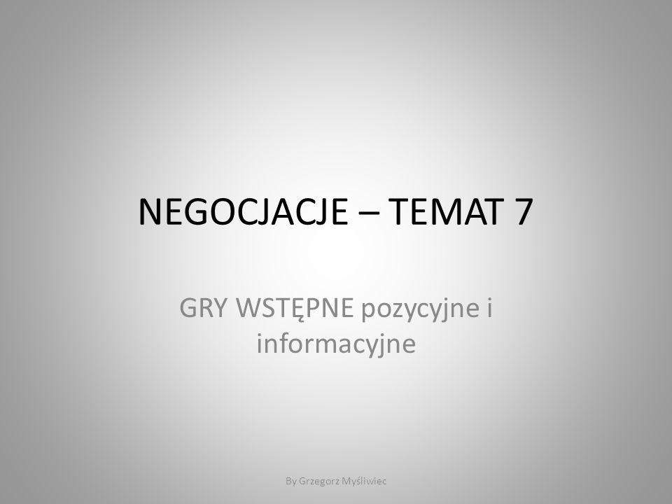 NEGOCJACJE – TEMAT 7 GRY WSTĘPNE pozycyjne i informacyjne By Grzegorz Myśliwiec
