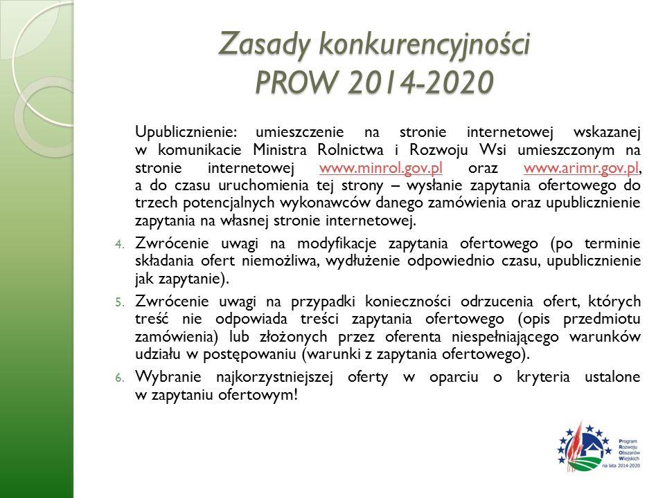 Zasady konkurencyjności PROW 2014-2020 Upublicznienie: umieszczenie na stronie internetowej wskazanej w komunikacie Ministra Rolnictwa i Rozwoju Wsi umieszczonym na stronie internetowej www.minrol.gov.pl oraz www.arimr.gov.pl, a do czasu uruchomienia tej strony – wysłanie zapytania ofertowego do trzech potencjalnych wykonawców danego zamówienia oraz upublicznienie zapytania na własnej stronie internetowej.www.minrol.gov.plwww.arimr.gov.pl 4.