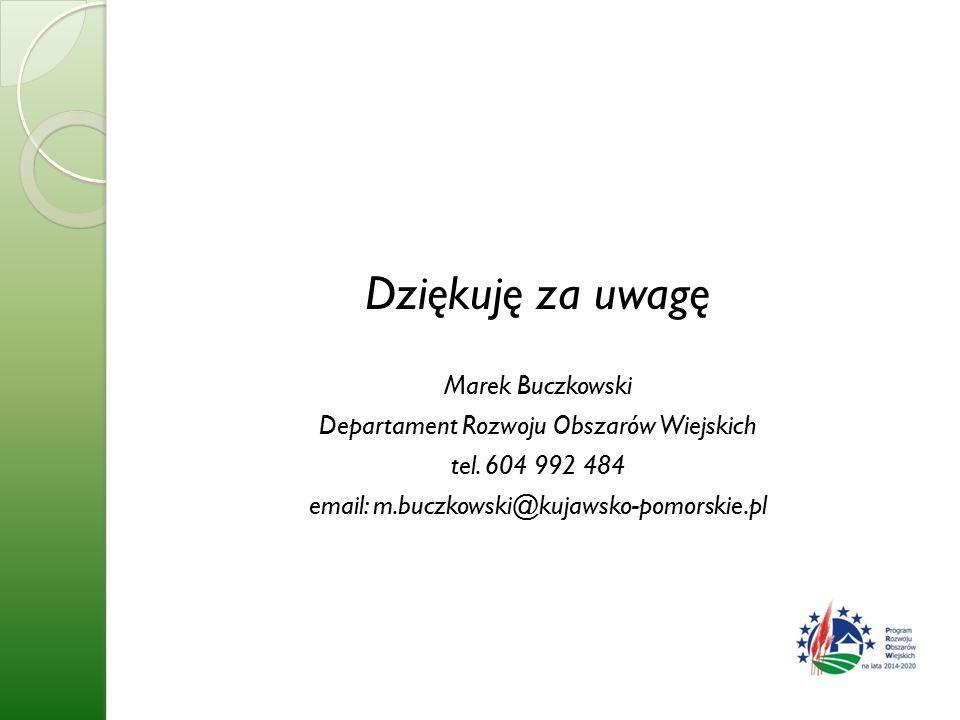 Dziękuję za uwagę Marek Buczkowski Departament Rozwoju Obszarów Wiejskich tel.