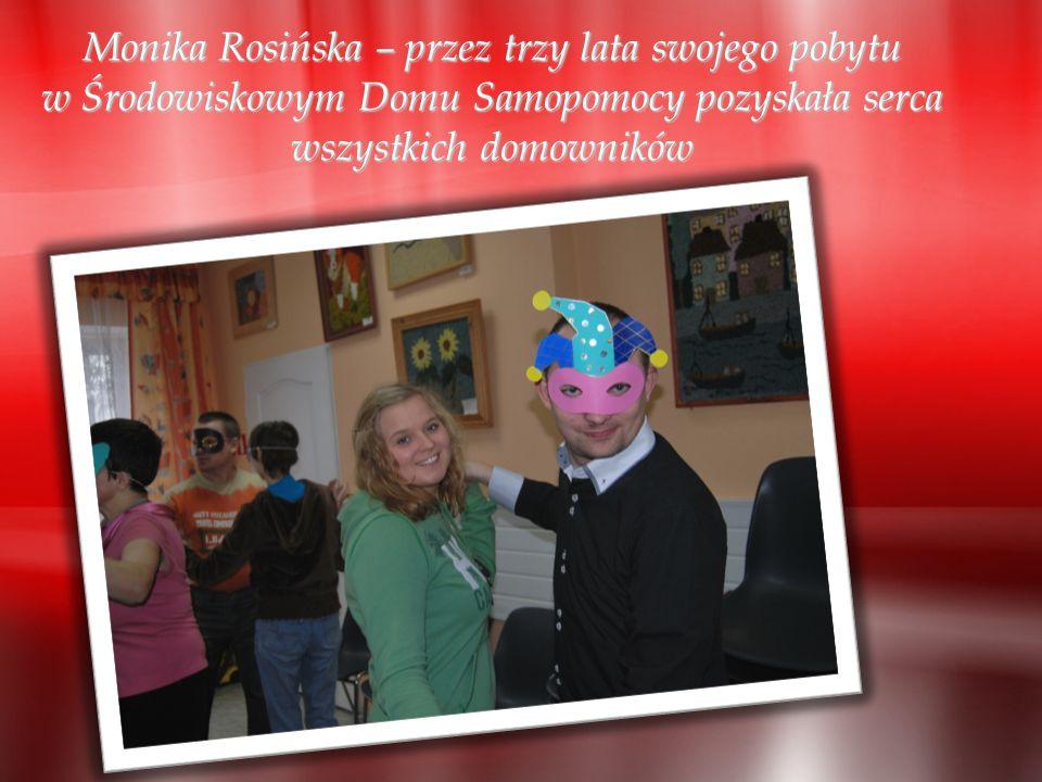 Monika Rosińska – przez trzy lata swojego pobytu w Środowiskowym Domu Samopomocy pozyskała serca wszystkich domowników
