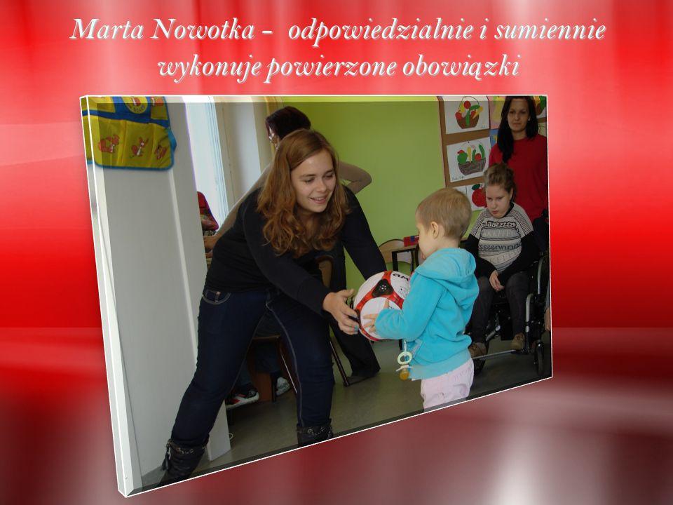 Marta Nowotka - odpowiedzialnie i sumiennie wykonuje powierzone obowi ą zki